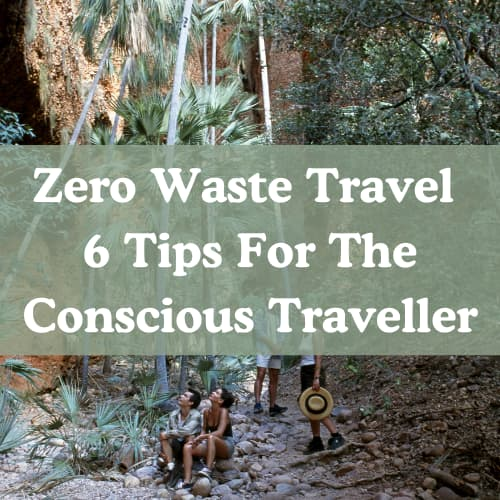 Zero Waste Travel | 6 Tips For The Conscious Traveller
