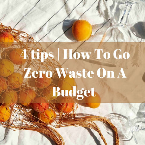 4 Tips | How To Go Zero Waste On A Budget