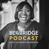 Be the Bridge podcast, Latasha Morrison, best podcasts for moms, best podcasts for moms of teens