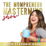 The mompreneur mastermind show podcast, Stefanie Gass, best podcasts for moms, best podcasts for moms of teens