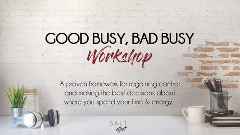 Good Busy, Bad Busy Workshop - SALT effect online course for busy moms
