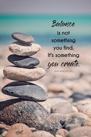 quotes for work life balance / balanced stones with work life balance quote / SALT effect How to create your best work life balance