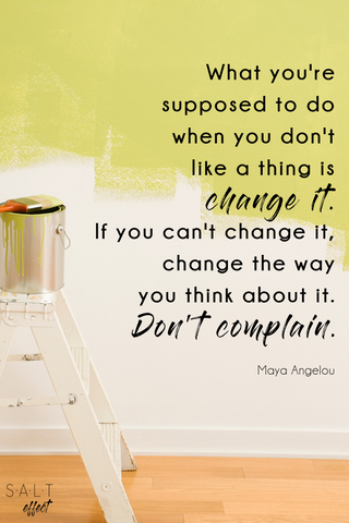 SALT effect -- Maya Angelou quote don't complain