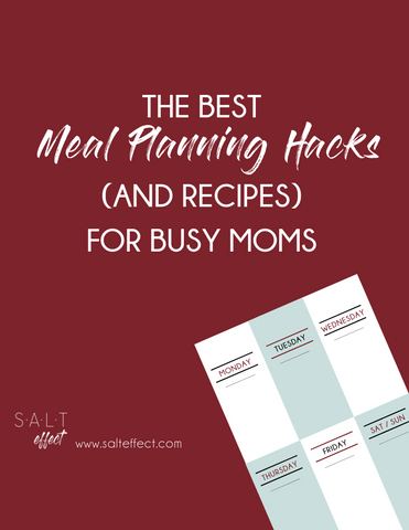 SALT effect: Meal Planning Hacks and Recipes for Busy Moms