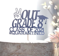 cake topper that says peace out grade 8, class of 2021, quarantined