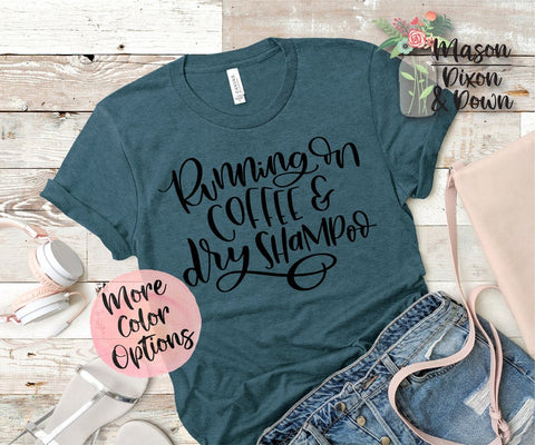Running on coffee and dry shampoo tee -  - SALT effect - Graphic tees for mom - graphic t-shirts for mom - boy mom shirts - girl mom shirts - mom life t-shirts - funny mom shirts - best mom shirts