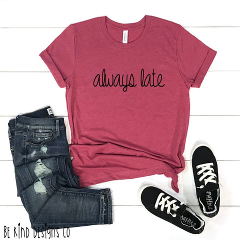 Always late tee - - SALT effect - Graphic tees for mom - graphic t-shirts for mom - boy mom shirts - girl mom shirts - mom life t-shirts - funny mom shirts - best mom shirts