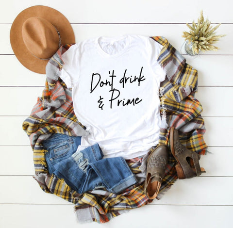 Don't drink and prime tee - - SALT effect - Graphic tees for mom - graphic t-shirts for mom - boy mom shirts - girl mom shirts - mom life t-shirts - funny mom shirts - best mom shirts