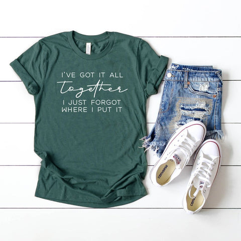 I've got it all together I just forgot where I put it tee - - SALT effect - Graphic tees for mom - graphic t-shirts for mom - boy mom shirts - girl mom shirts - mom life t-shirts - funny mom shirts - best mom shirts