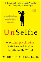 Unselfie Why Empathetic Kids Succeed in Our All-About-Me World by Michele Borba