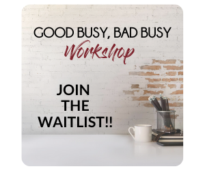 Good Busy, Bad Busy Workshop