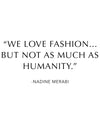 We Love Fashion.... But not as much as Humanity.