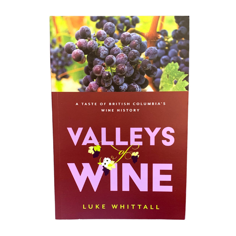 Valleys of Wine: A Taste of British Columbia's Wine History