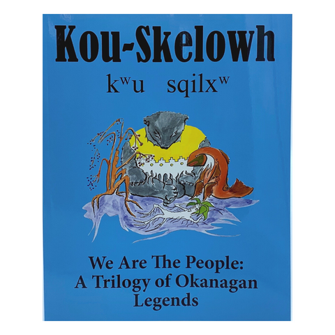 Kou-skelowh - We are the People: A trilogy of Okanagan Legends
