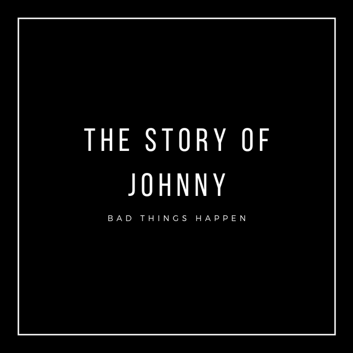 The Story of Johnny---Bad Things Happen Sometimes