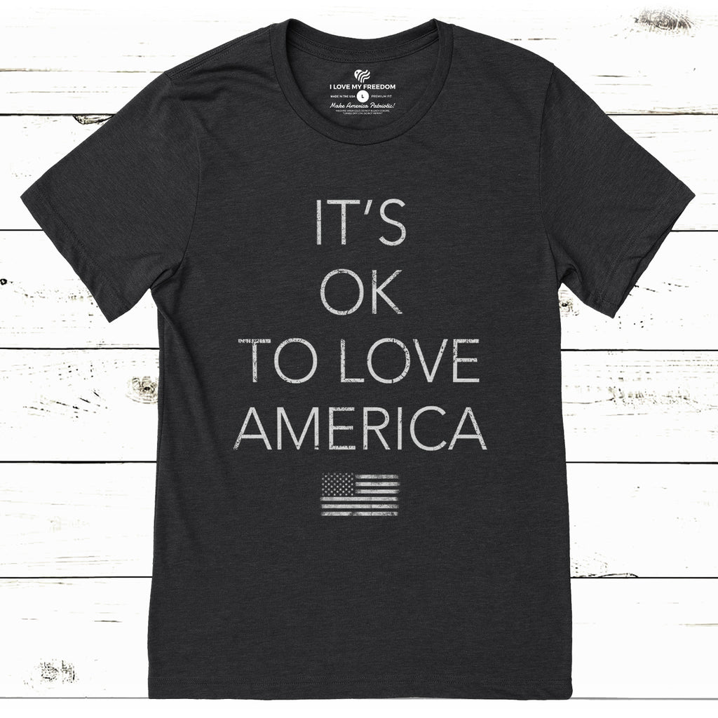 It's Ok To Love America T-Shirt - I Love My Freedom