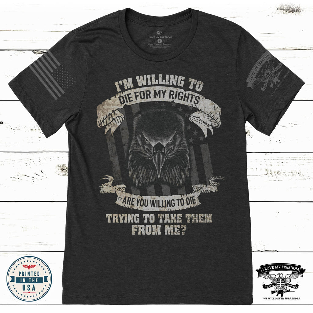 Willing To Die For My Rights T-Shirt