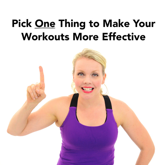 Pick One Thing to Make Your Workouts More Effective