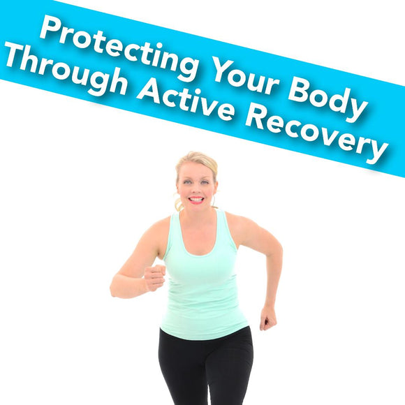 Protecting Your Body Through Active Recovery
