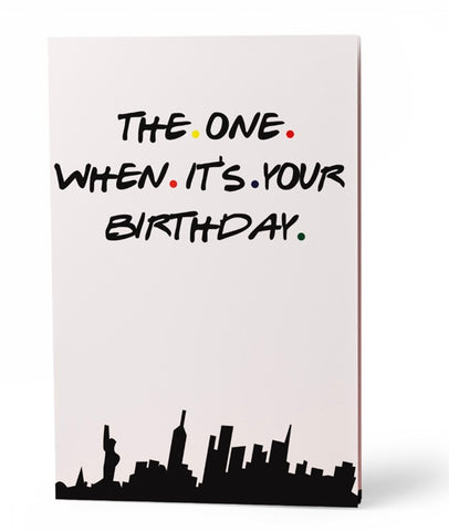 The One When It's Your Birthday Greeting Card