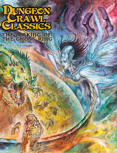 Dungeon Crawl Classics #85: The Making of the Ghost Ring (DCC RPG Adventure)