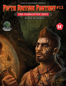 Fifth Edition Fantasy #12: The Forgotten Hive (5th Ed. D&D Adventure)