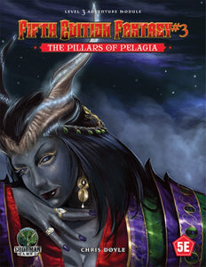 Fifth Edition Fantasy #3: The Pillars of Pelagia (5th Ed. D&D Adventure)