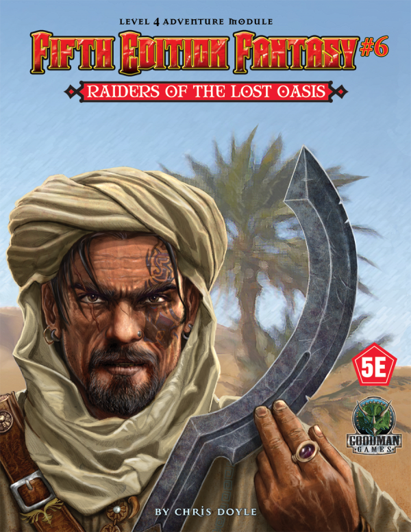 Fifth Edition Fantasy #6: Raiders of the Lost Oasis (5th Ed. D&D Adventure)