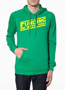 """May the Funding Be With You"" - Green Hoodie"