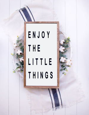 Enjoy The Little Things -Farmhouse Wooden Sign