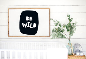 Be Wild - Kids Scandinavian Monochrome Wooden Sign