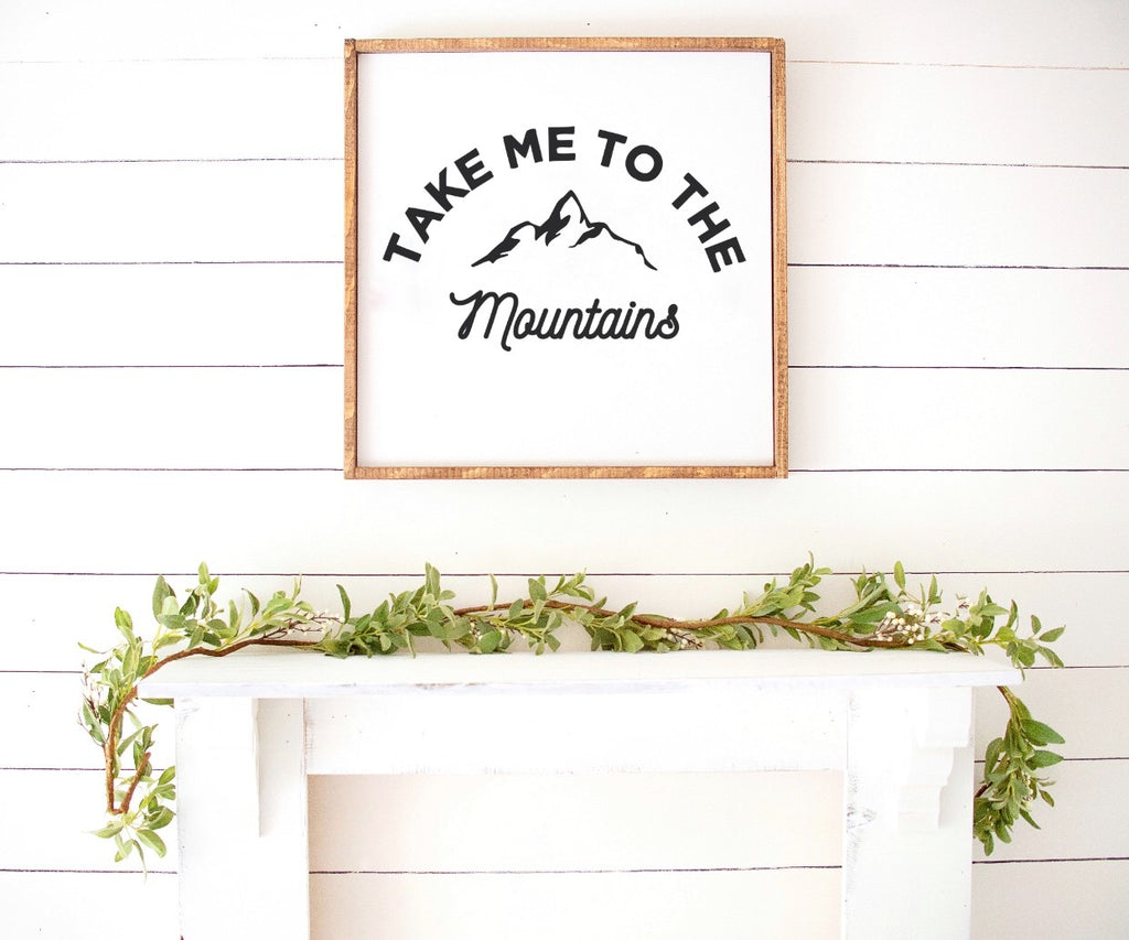 Take Me To The Mountains Farmhouse Wooden Sign