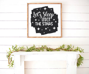 Lets Sleep Under The Stars Farmhouse Wooden Sign