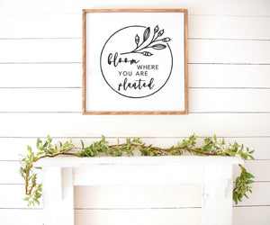 Spring - Bloom where you are planted Farmhouse Wooden Sign
