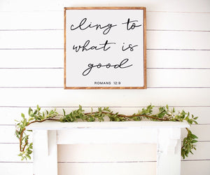 Cling To What Is Good - Bible Verse Farmhouse Wooden Sign