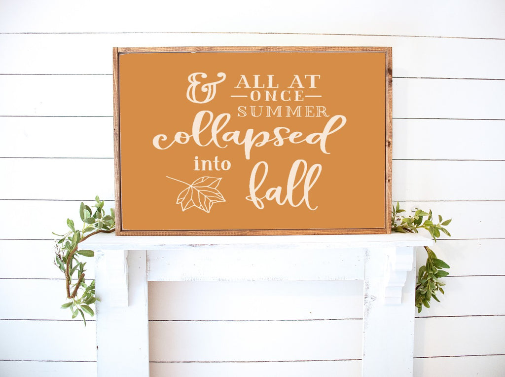 All at once summer collapsed into fall (horizontal)-Farmhouse Wooden Sign