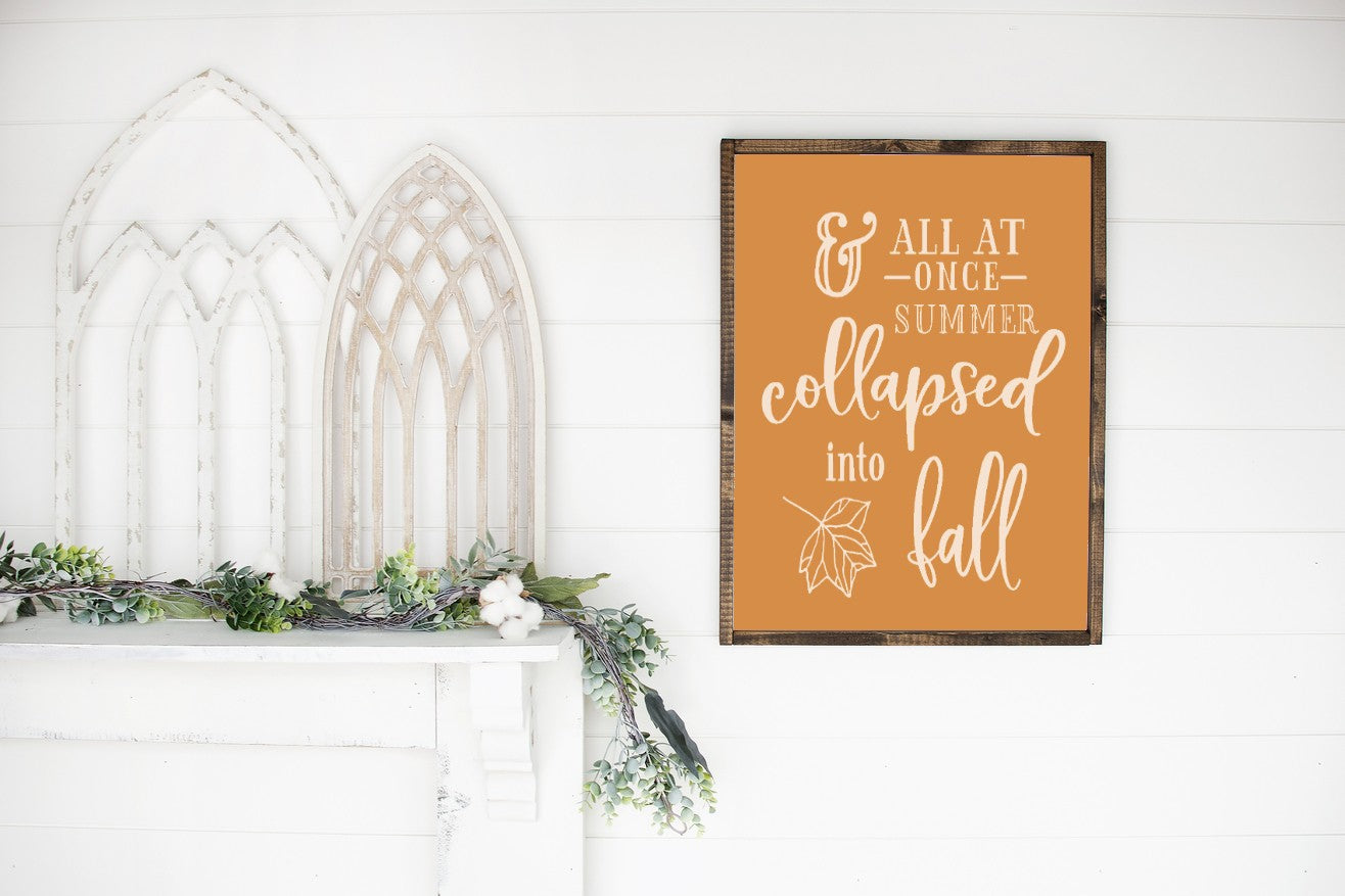 All at once summer collapsed into fall-Farmhouse Wooden Sign