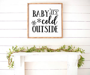 Baby its cold outside - Farmhouse Wooden Sign