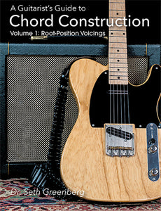 A Guitarist's Guide to Chord Construction. Volume 1: Root-Position Voicings (Printed)