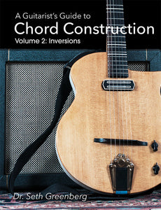 A Guitarist's Guide to Chord Construction. Volume 2: Inversions (Printed)