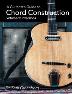 A Guitarist's Guide to Chord Construction. Volume 2: Inversions (eBook)