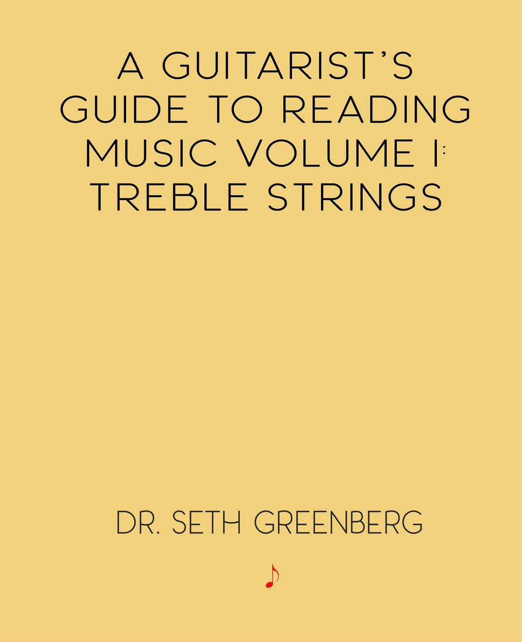 A Guitarist's Guide to Reading Music Vol. 1: Treble Strings
