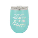 Don't Worry Drink Happy 12oz Tumbler- Teal