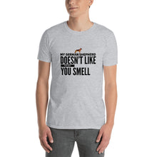 My German Shepherd doesn't like the way you smell Short-Sleeve Unisex T-Shirt