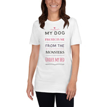 Dog protects me from the monsters under my bed words Short-Sleeve Unisex T-Shirt