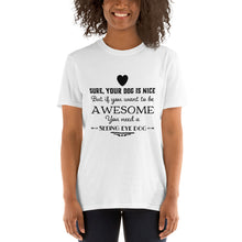 Seeing Eye Dog if you want to be awesome Short-Sleeve Unisex T-Shirt