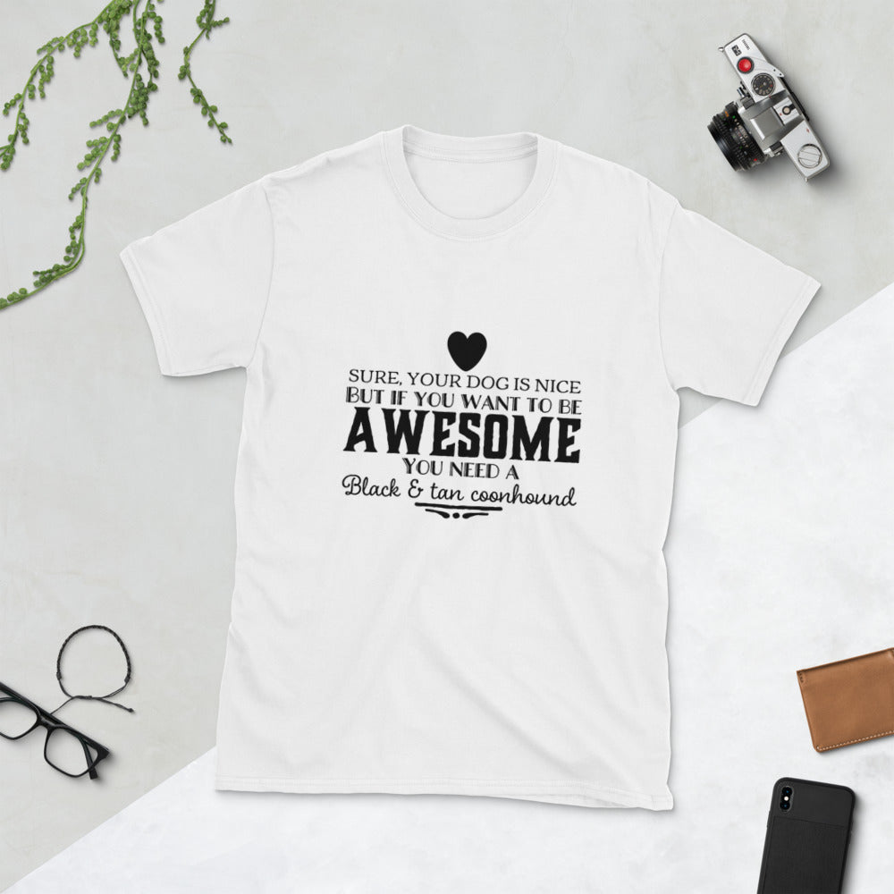 Black and Tan Coonhound if you want to be awesome Short-Sleeve Unisex T-Shirt