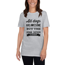 All dogs are awesome but the German Shepherd is Legendary Short-Sleeve Unisex T-Shirt