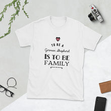 To be a German Shepherd is to be family dog Short-Sleeve Unisex T-Shirt