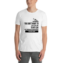 You don't want to follow me to my car my German Shepherd is waiting for me dog Short-Sleeve Unisex T-Shirt